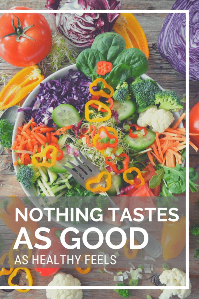 Nothing Tastes As Good as Healthy Feels